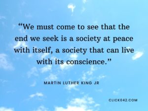 """We must come to see that the end we seek is a society at peace with itself, a society that can live with its conscience."" Martin Luther King jr quotes"