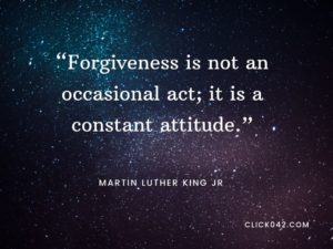 """Forgiveness is not an occasional act; it is a constant attitude."" Martin Luther King Jr. Quotes"